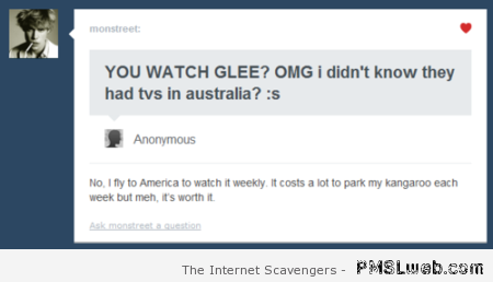 They have TV's in Australia funny comment at PMSLweb.com