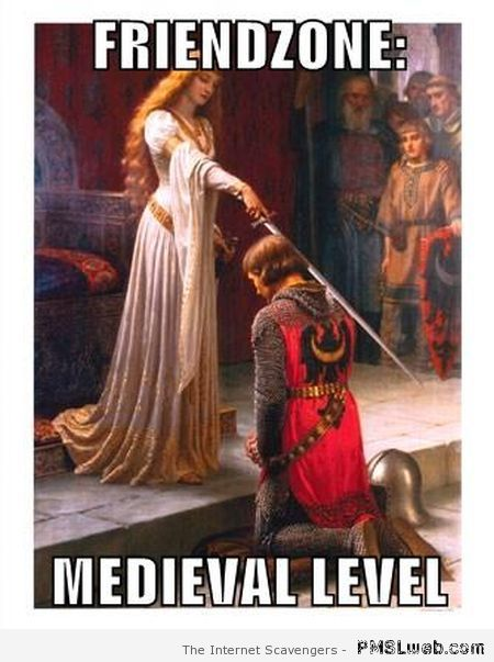 Medieval friendzone level meme at PMSLweb.com