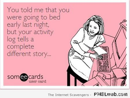 You told me that you were going to bed ecard at PMSLweb.com