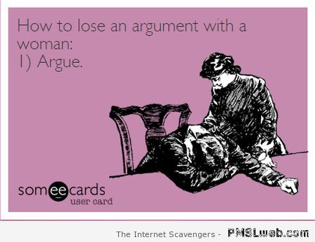 How to lose an argument with a woman ecard at PMSLweb.com