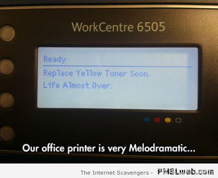 Our office printer is melodramatic – Tuesday funnies at PMSLweb.com
