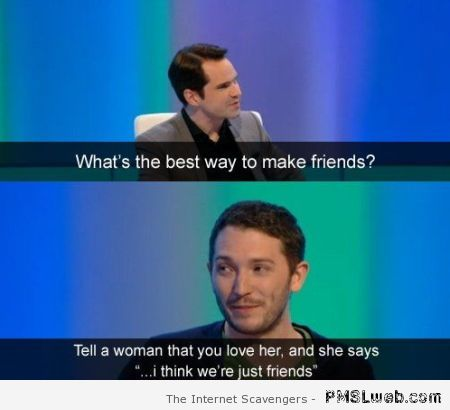 The best way to make friends funny at PMSLweb.com