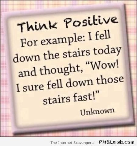 Think positive funny quote at PMSLweb.com