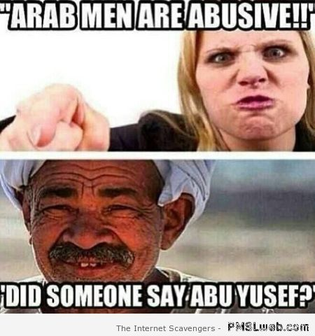Arab men are abusive funny meme at PMSLweb.com
