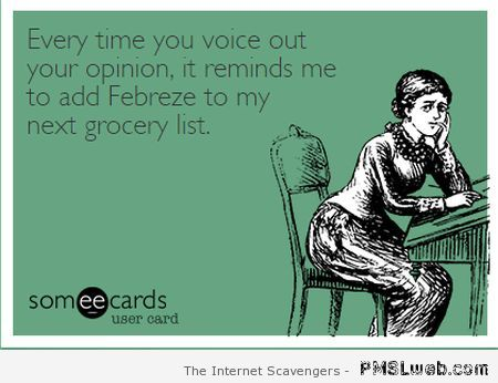 Every time you voice your opinion ecard at PMSLweb.com