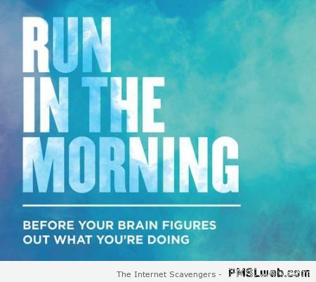 Run in the morning funny quote at PMSLweb.com