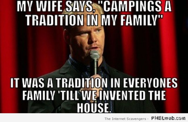 Funny camping is a tradition funny meme – Weekend giggles at PMSLweb.com