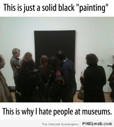 Why I hate people at museums at PMSLweb.com