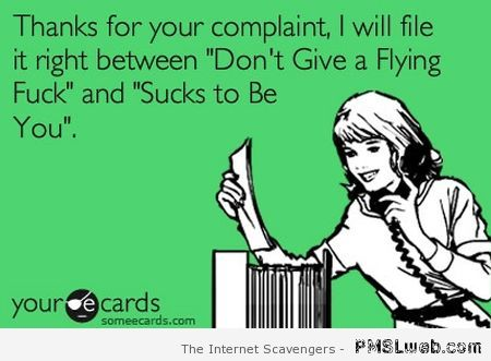 Thanks for your complaint sarcastic ecard at PMSLweb.com