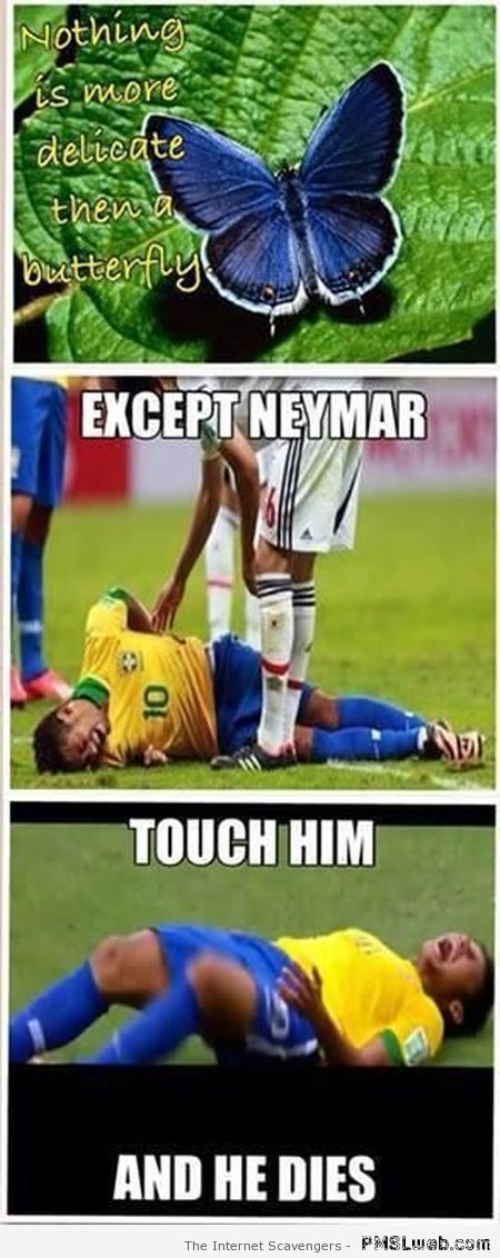 Neymar more delicate than a butterfly meme at PMSLweb.com