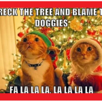 wreck the tree and blame the doggies at PMSLweb.com