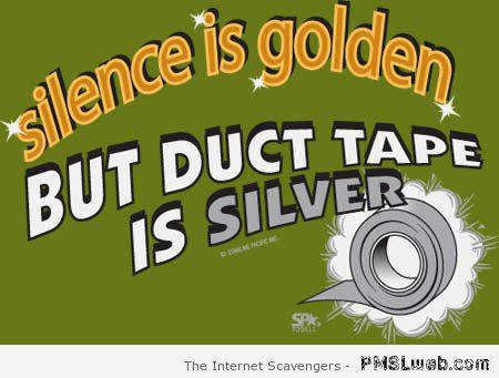 Silence is gold but duct tape is silver – Mischievous Hump day at PMSLweb.com