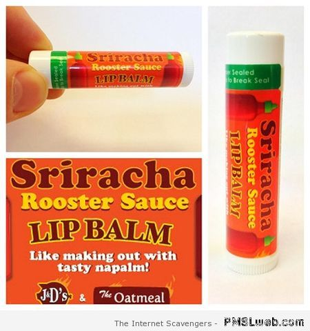 Sriracha lip balm – TGIF fun at PMSLweb.com