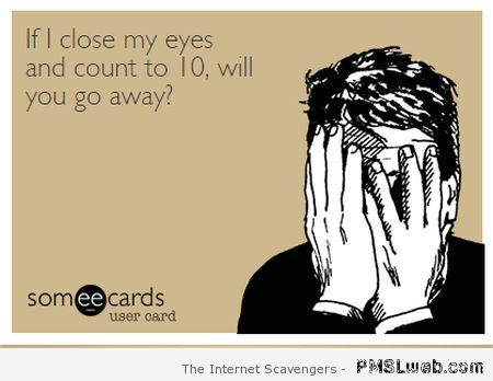 If I close my eyes sarcastic ecard at PMSLweb.com