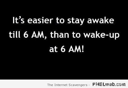 Funny 6am quote at PMSLweb.com