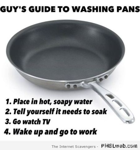 Guy's guide to washing pans – Sarcastic Monday at PMSLweb.com