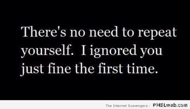 No need to repeat yourself quote at PMSLweb.com