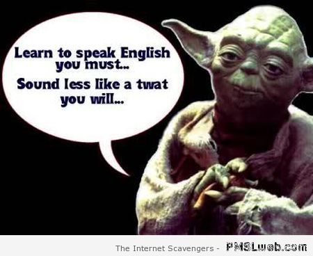 Yoda learn to speak English you must at PMSLweb.com