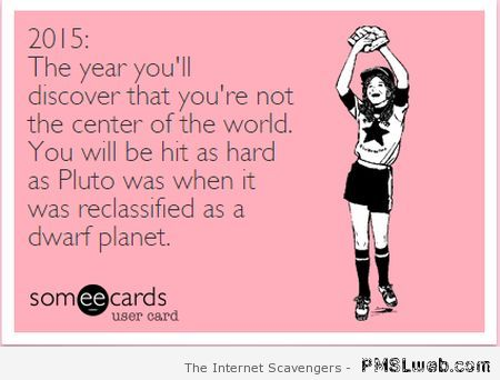 You're not the center of the world ecard at PMSLweb.com