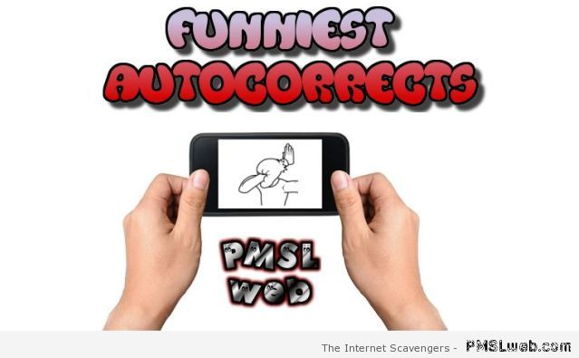 Funniest autocorrects by PMSLweb.com