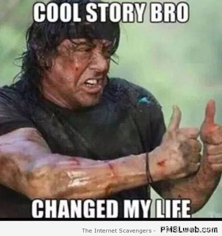 Cool story bro changed my life meme at PMSLweb.com