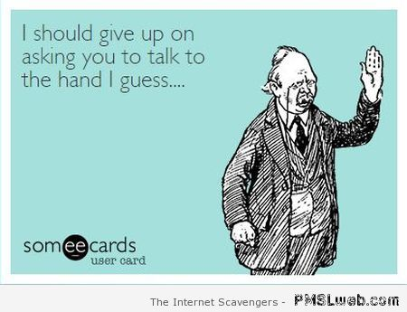 Sarcastic talk to the hand ecard at PMSLweb.com