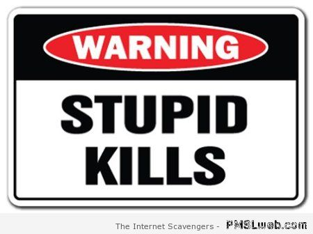 Stupid kills sign at PMSLweb.com