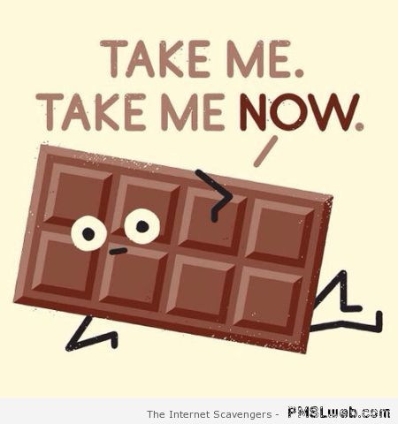 Funny chocolate take me now – Funny Monday images at PMSLweb.com
