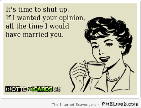 If I wanted your opinion ecard – Funny Thursday at PMSLweb.com