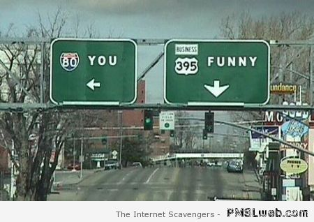 You are not funny road sign humor – Funny Sunday collection at PMSLweb.com