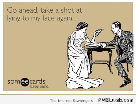 Lying to my face ecard at PMSLweb.com