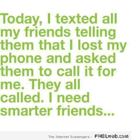 I need smarter friends quote at PMSLweb.com