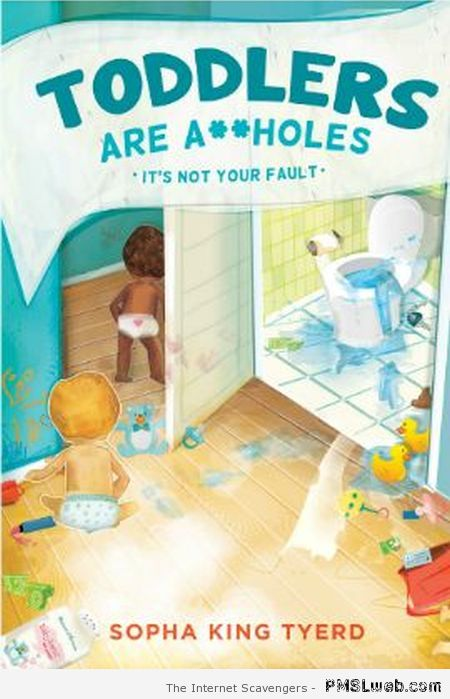 Toddlers are aholes book at PMSLweb.com