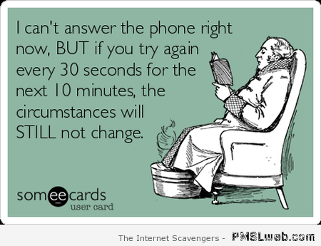 I can't answer the phone right now ecard at PMSLweb.com