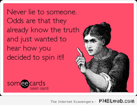 Never lie to someone ecard – Funny Thursday at PMSLweb.com