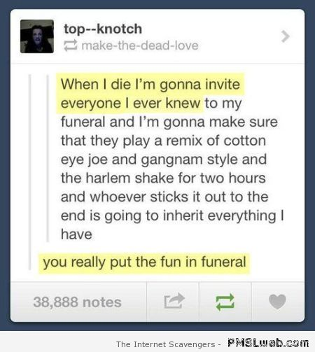 You put the fun in funeral at PMSLweb.com