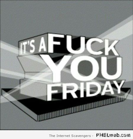 It's f*ck you Friday at PMSLweb.com