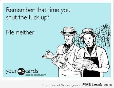 Remember when you STFU ecard – NSFW funnies at PMSLweb.com