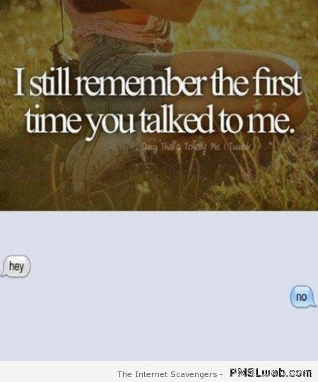 Funny first time you talked to me – Funny Monday images at PMSLweb.com