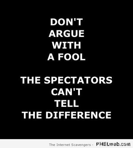 Don't argue with a fool at PMSLweb.com