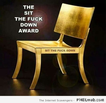 The sit the f*ck down award at PMSLweb.com