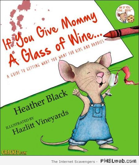 If you give mommy a glass of wine guide at PMSLweb.com