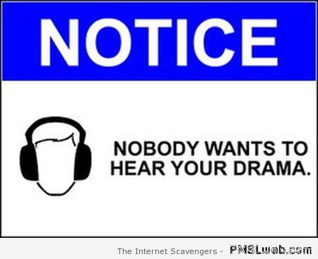 Nobody wants to hear your drama sign at PMSLweb.com