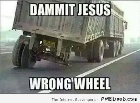 Jesus wrong wheel meme – Sarcastic bash at PMSLweb.com