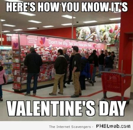 How you know it's Valentine's day meme at PMSLweb.com