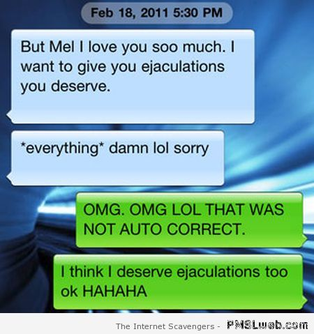 Give you ejaculations autocorrect fail at PMSLweb.com