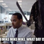 Mike what day is it Friday 13th meme at PMSLweb.com