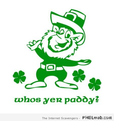 Who's your Paddy – Funny St Patrick pictures at PMSLweb.com