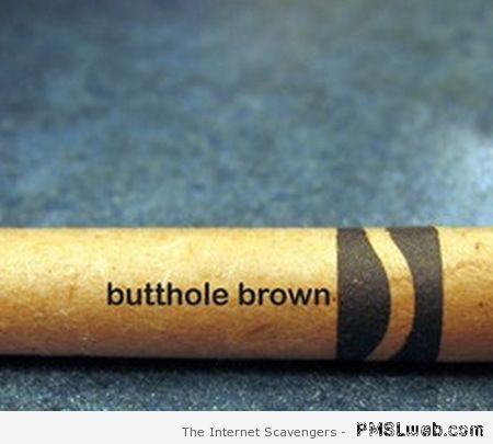 Butthole brown crayola color – Thursday laughter at PMSLweb.com