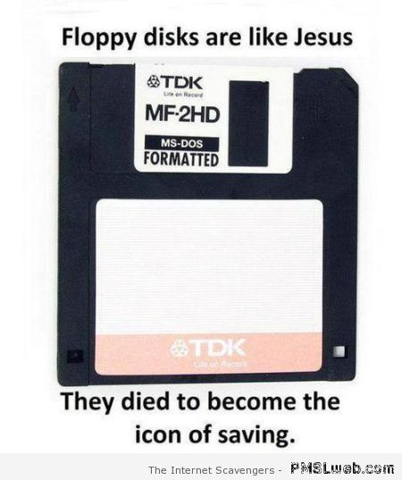 Funny floppy disks are like Jesus – New week funnies at PMSLweb.com